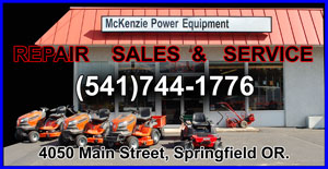 McKenzie Power Equipment (541)744-1776 4050 Main Street in Springfield. YARD EQUIPMENT in Eugene Springfield areas LAWNMOWERS, CHAINSAWS, TRIMMERS, EDGERS, BLOWERS, LOGGING TOOLS. Repairs-Sales-Service