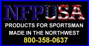 NFPUSA.COM PRODUCTS FOR THE SPORTSMAN - MADE IN THE NORTHWEST 1-800-358-0637 INNOVATIVE HUNTING PRODUCTS