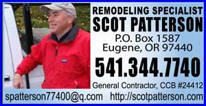 EUGENE REMODELING SPECIALIST- (541)344-7740 Scot Patterson, General Contractor in Eugene Oregon. New home construction & foundation to final touches, Additions to High-end kitchens, Bathroom makeovers, Routine maintenance on rental properties, Detailing houses to maximize return on investment when they are offered for sale,Light commercial – reconfiguring and updating office spaces