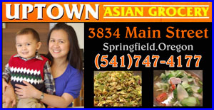 UPTOWN ASIAN GROCERY STORE IN SPRINGFIELD, OREGON. 3834 Main Street (541)747-4177 Authentic Thai and Philipeno Food and Cooking Supplies